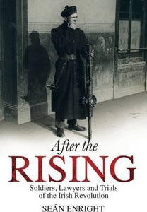 After The Rising: Soldiers, Lawyers and Trials of the Irish Revolution; Sean Enright