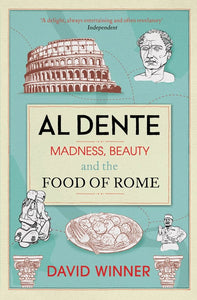 Al Dente, Madness, Beauty and The Food of Rome; David Winner
