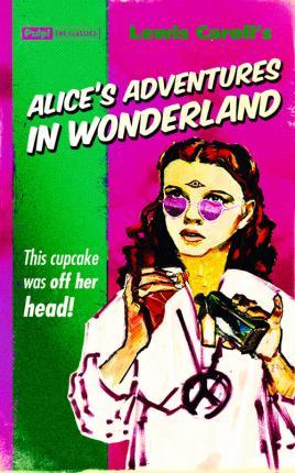 Alice's Adventures in Wonderland, This Cupcake was Off Her Head! (Pulp! The Classics)