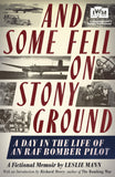 And Some Fell on Stony Ground, A Day in the Life of an RAF Bomber Pilot; A Fictional Memoir by Leslie Mann