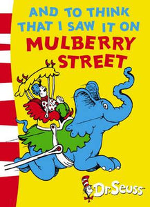 And To Think That I Saw It On Mulberry Street; Dr. Seuss
