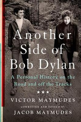 Another Side of Bob Dylan, A Personal History on the Road and off the Tracks; Victor Maymudes