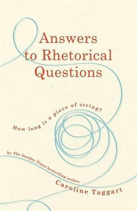 Answers to Rhetorical Questions; Caroline Taggart