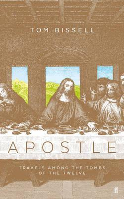 Apostle: Travels Among the Tombs of the Twelve; Tom Bissell