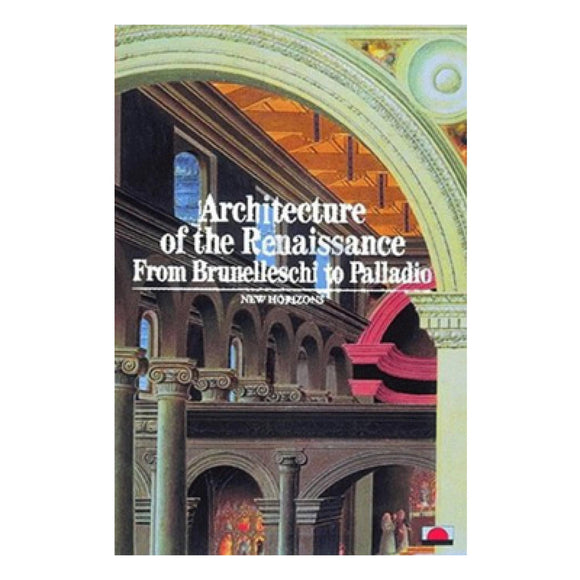 Architecture of the Renaissance, From Brunelleschi to Palladio