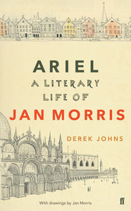 Ariel, The Literary Life of Jan Morris; Derek Johns