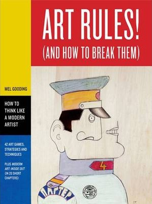Art Rules! (And How to Break Them); Mel Gooding