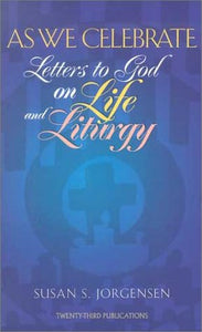As We Celebrate, Letters to God on Life and Liturgy; Susan S. Jorgensen