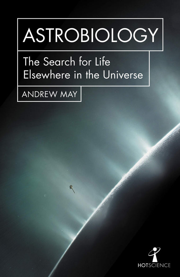 Astrobiology: The Search for Life Elsewhere in the Universe; Andrew May