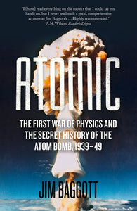 Atomic, The First War of Physics and The Secret History of the Atom Bomb, 1939 - 49; Jim Baggott