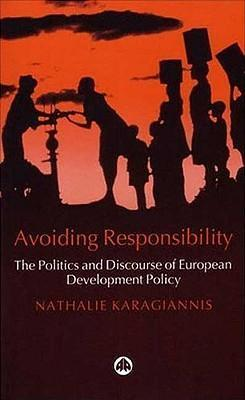 Avoiding Responsibility: The Politics and Discourse of European Development Policy; Nathalie Karagiannis