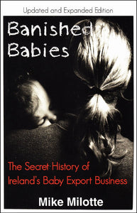 Banished Babies, The Secret History of Ireland's Baby Export Business; Mike Milotte