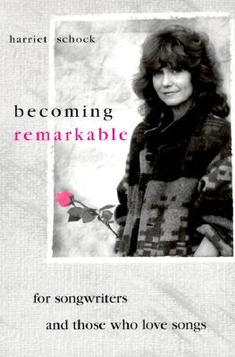 Becoming Remarkable, For Songwriters and Those Who Love Songs; Harrier Schock