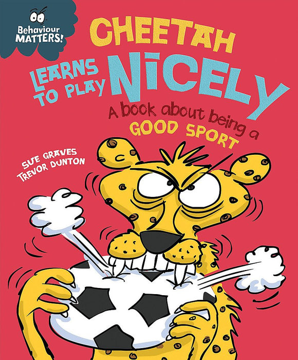 Behaviour Matters: Cheetah Learns to Play Nicely - A Book about Being a Good Sport; Sue Graves & Trevor Dunton