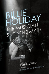 Billie Holiday, The Music and the Myth; John Szwed