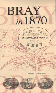 Bray in 1870, Heffernan's Illustrated Plan of Bray; Commentary by K. M. Davies