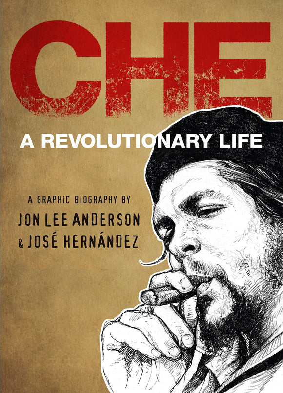 Che: A Revolutionary Life, A Graphic Biography by Jon Lee Anderson & Jose Hernandez