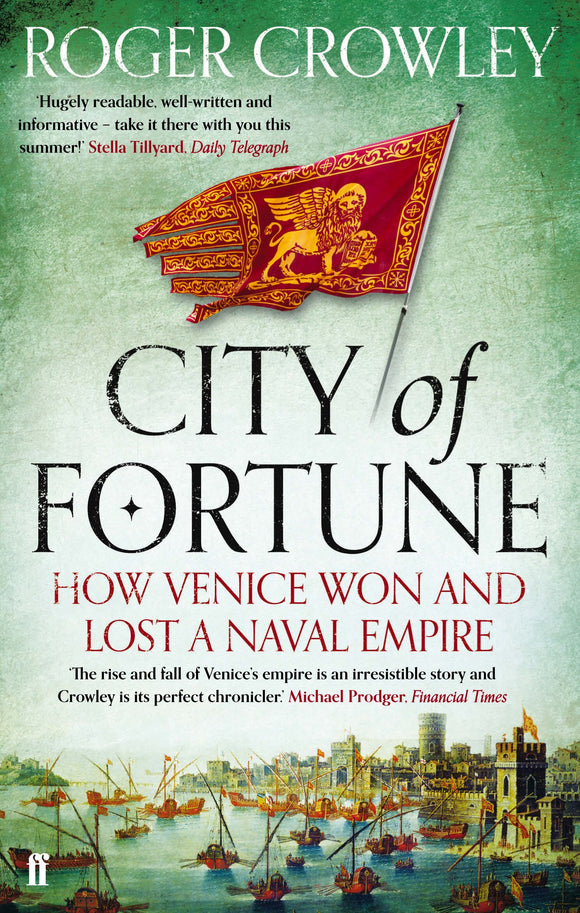 City of Fortune, How Venice Won And Lost A Naval Empire; Roger Crowley