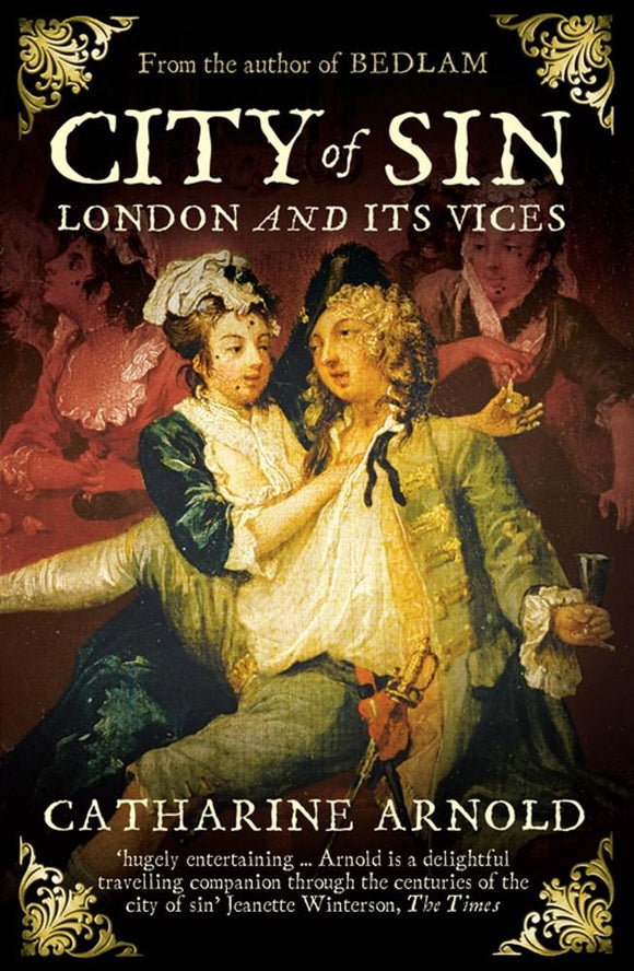 City of Sin, London and It's Vices; Catharine Arnold
