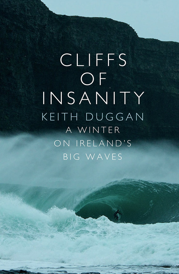 Cliffs of Insanity, A Winter on Ireland's Big Waves; Keith Duggan