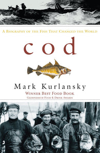 Cod, A Biography of The Fish That Changed The World; Mark Kurlansky