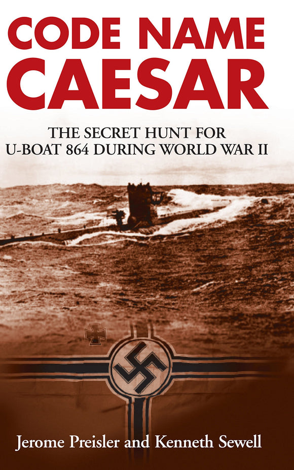 Code Name Caesar, The Secret Hunt for U-Boat 864 During World War II; Jerome Preisler and Kenneth Sewell