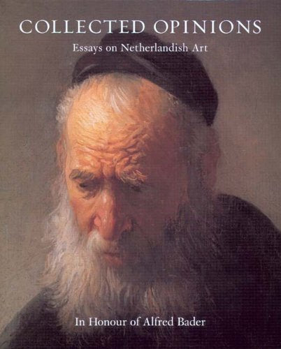 Collected Opinions, Essays on Netherlandish Art In Honour of Alfred Bader
