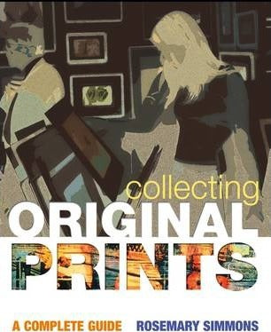 Collecting Original Prints, A Complete Guide; Rosemary Simmons