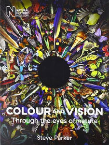 Colour & Vision Through they Eyes of Nature; Steve Parker