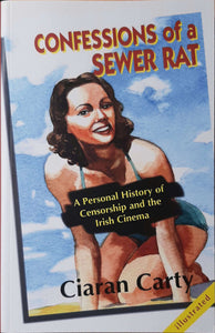 Confessions of a Sewer Rat, A Personal History of Censorship and the Irish Cinema; Ciaran Carty