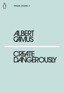 Create Dangerously; Albert Camus