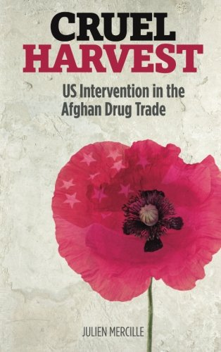 Cruel Harvest, US Intervention in the Afghan Drug Trade; Julien Mercille