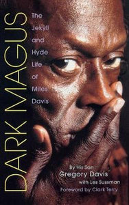 Dark Magus, The Jekyll and Hyde Life of Miles Davis; By his son Gregory Davis
