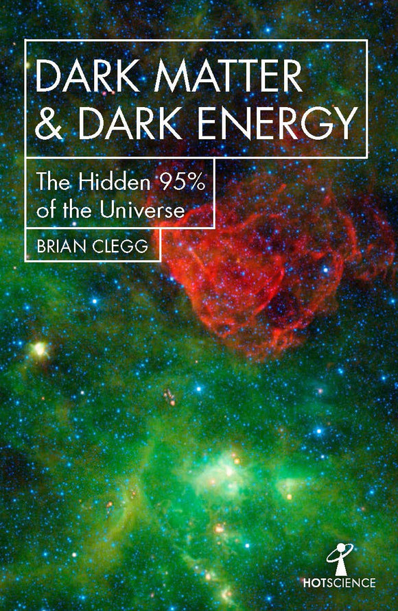 Dark Matter & Dark Energy, The Hidden 95% of the Universe; Brian Clegg