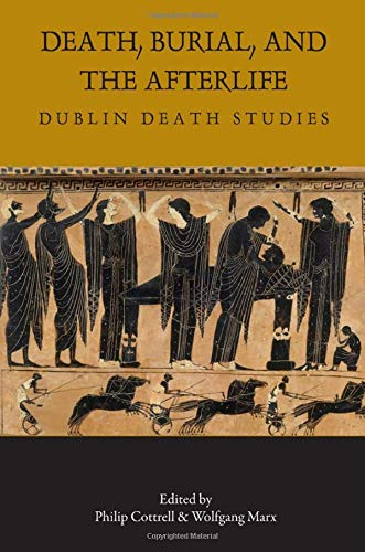 Death, Burial, And The Afterlife; Dublin Death Studies; Edited by Philip Cottrell & Wolfgang Marx