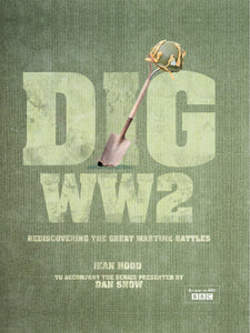 Dig WW2, Rediscovering the Great Wartime Battles; Jean Hood