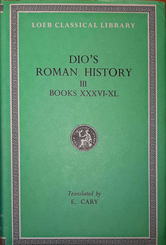 Dio's Roman History III, Books XXXVI-XL; Loeb Classical Library, Translated by E. Cary
