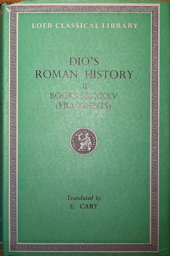 Dio's Roman History II, Fragments of Books XII-XXXV; Loeb Classical Library, Translated by E. Cary