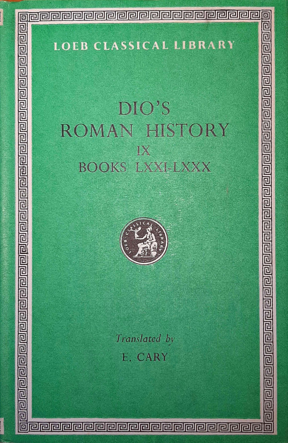 Dio's Roman History IX, Books LXXI-LXXX; Loeb Classical Library, Translated by E. Cary