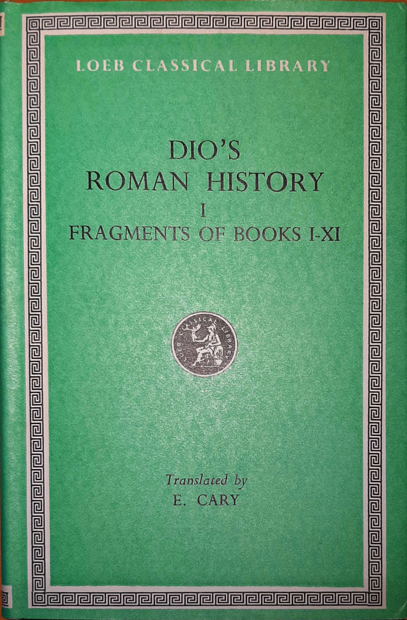 Dio's Roman History I, Fragments of Books I-XI; Loeb Classical Library, Translated by E. Cary