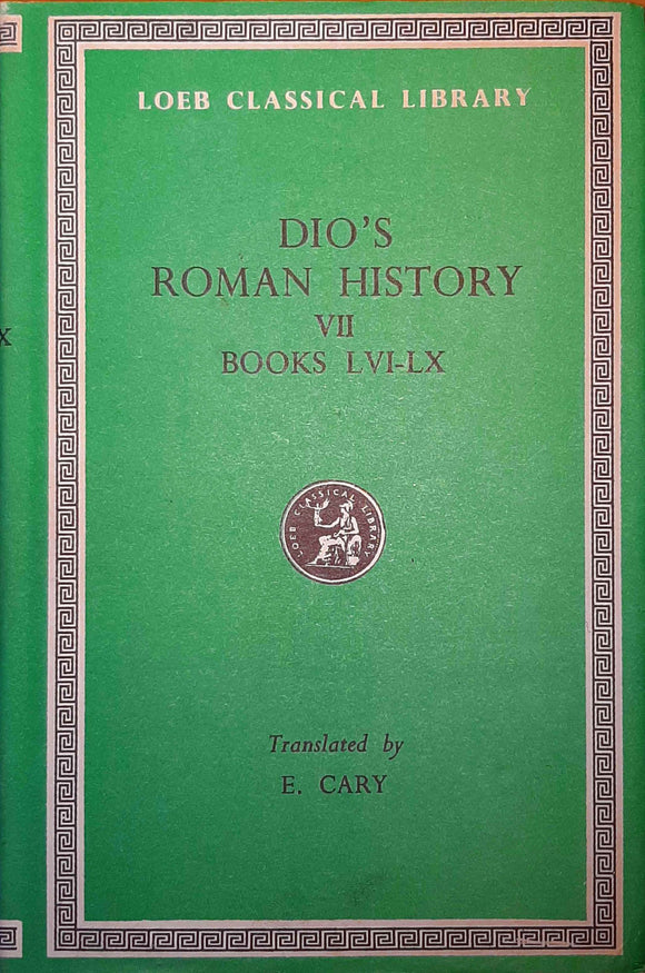 Dio's Roman History VII, Books LVI-LX; Loeb Classical Library, Translated by E. Cary