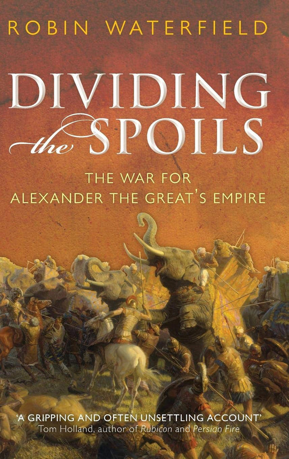 Dividing the Spoil, The War for Alexander the Great's Empire; Robin Waterfield