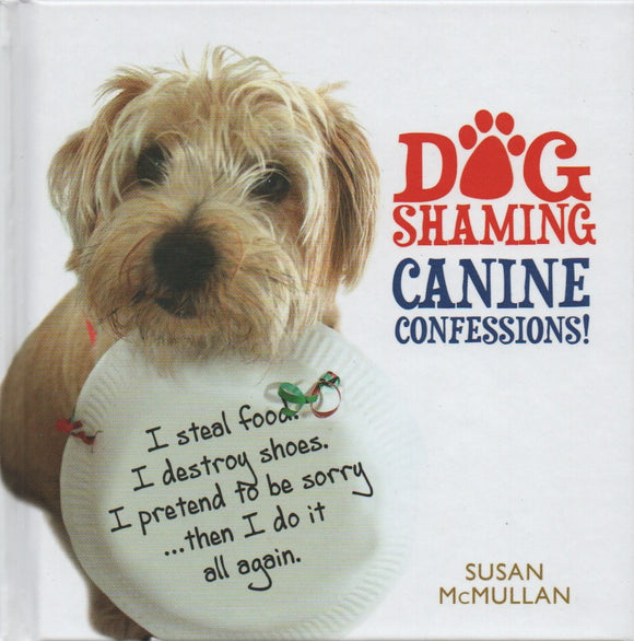 Dog Shaming, Canine Confessions; Susan McMullan