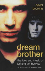 Dream Brother, The Lives and Music of Jeff and Tim Buckley; David Browne