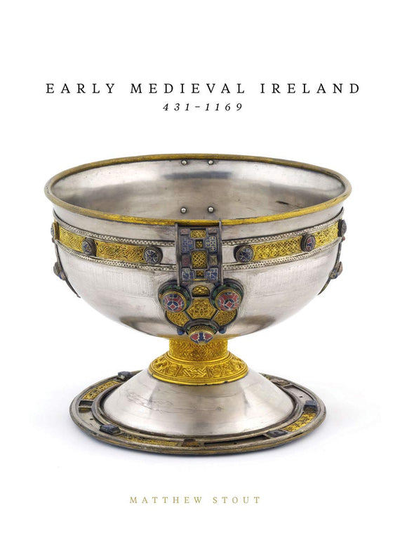 Early Medieval Ireland 431-1169; Matthew Stout