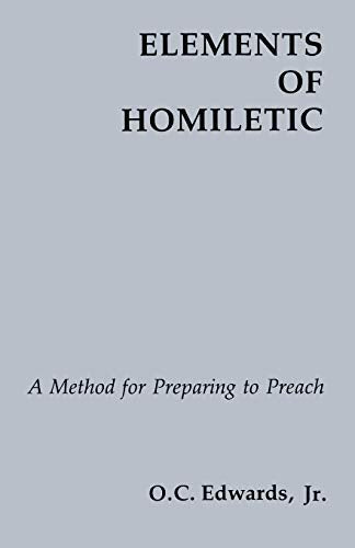 Elements of Homiletic, A Method for Preparing to Preach; O. C. Edwards, Jr.