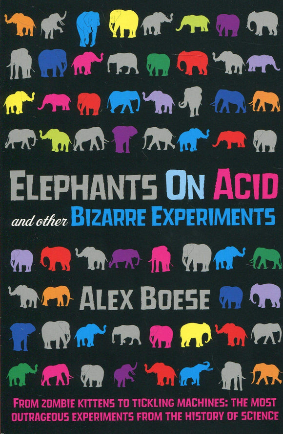 Elephants on Acid and Other Bizarre Experiments; Alex Boese