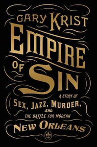 Empire of Sin: A Story of Sex, Jazz, Murder and The Battle for New Orleans; Cary Krist