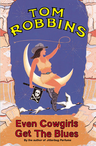 Even Cowgirls get the Blues; Tom Robbins