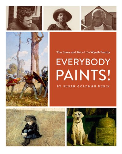 Everybody Paints! The Lives of the Wyeth Family; Susan Goldman Rubin